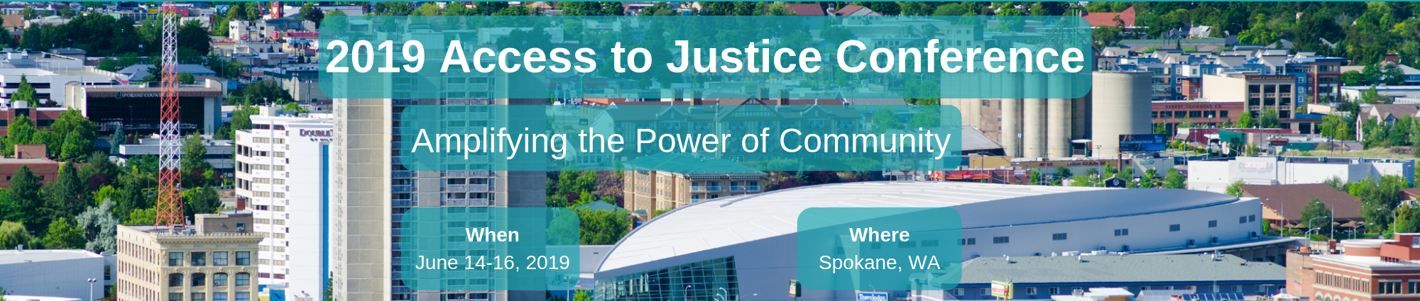 Image of Spokane with the text 2019 Access to Justice Conference, Amplifying the Power of Community, When June 14-16, 2019 and Where Spokane WA
